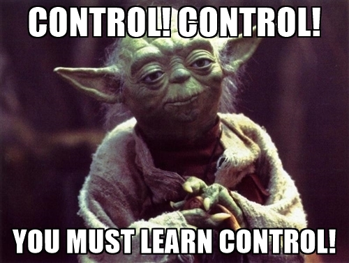 Yoda meme you must learn control